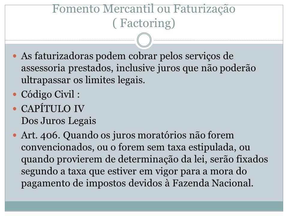 Fomento Mercantil ou Faturização ( Factoring) As faturizadoras podem cobrar pelos serviços de assessoria prestados, inclusive juros que não poderão ul