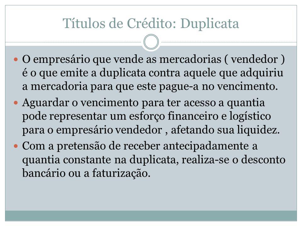 Títulos de Crédito: Duplicata O empresário que vende as mercadorias ( vendedor ) é o que emite a duplicata contra aquele que adquiriu a mercadoria par