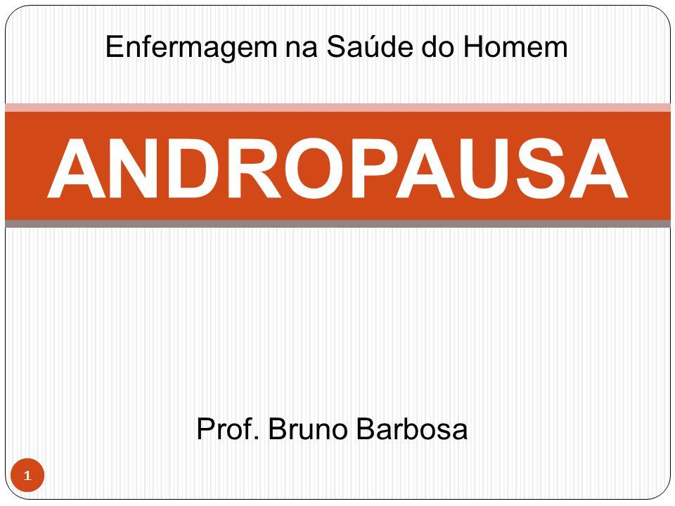 1 1 ANDROPAUSA Prof. Bruno Barbosa Enfermagem na Saúde do Homem