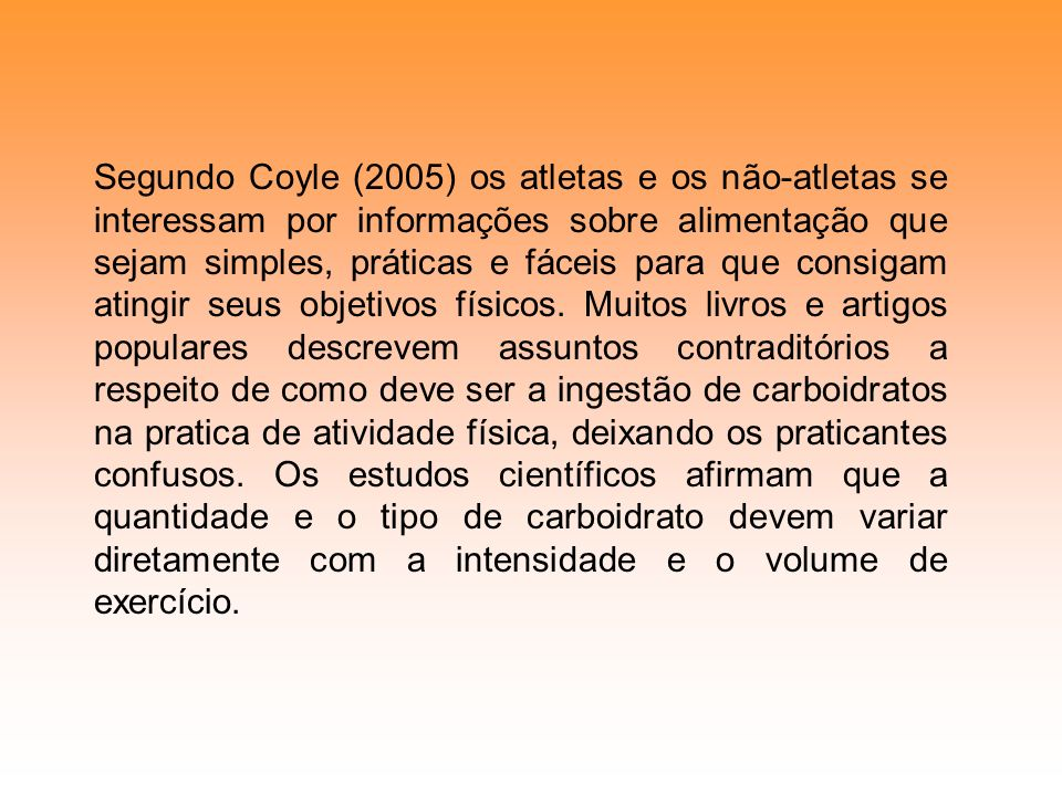 Segundo Coyle (2005) os atletas e os não-atletas se interessam por informações sobre alimentação que sejam simples, práticas e fáceis para que consiga