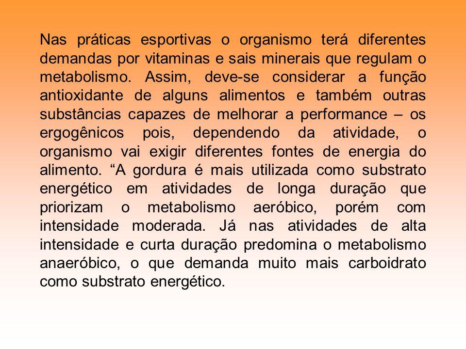 Nas práticas esportivas o organismo terá diferentes demandas por vitaminas e sais minerais que regulam o metabolismo. Assim, deve-se considerar a funç