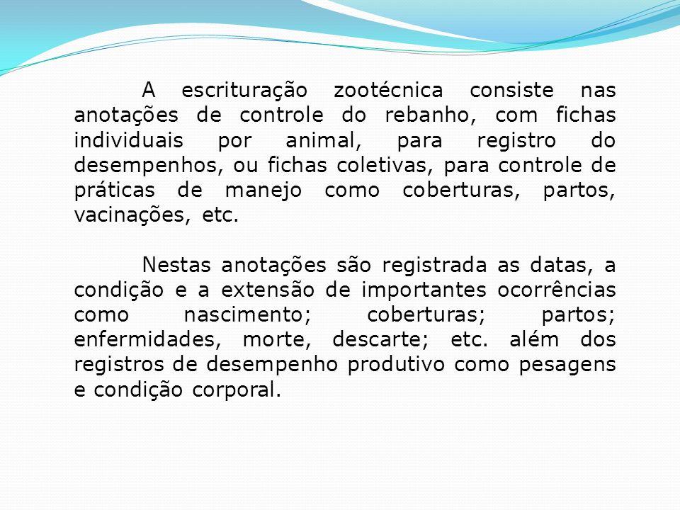 A escrituração zootécnica consiste nas anotações de controle do rebanho, com fichas individuais por animal, para registro do desempenhos, ou fichas co