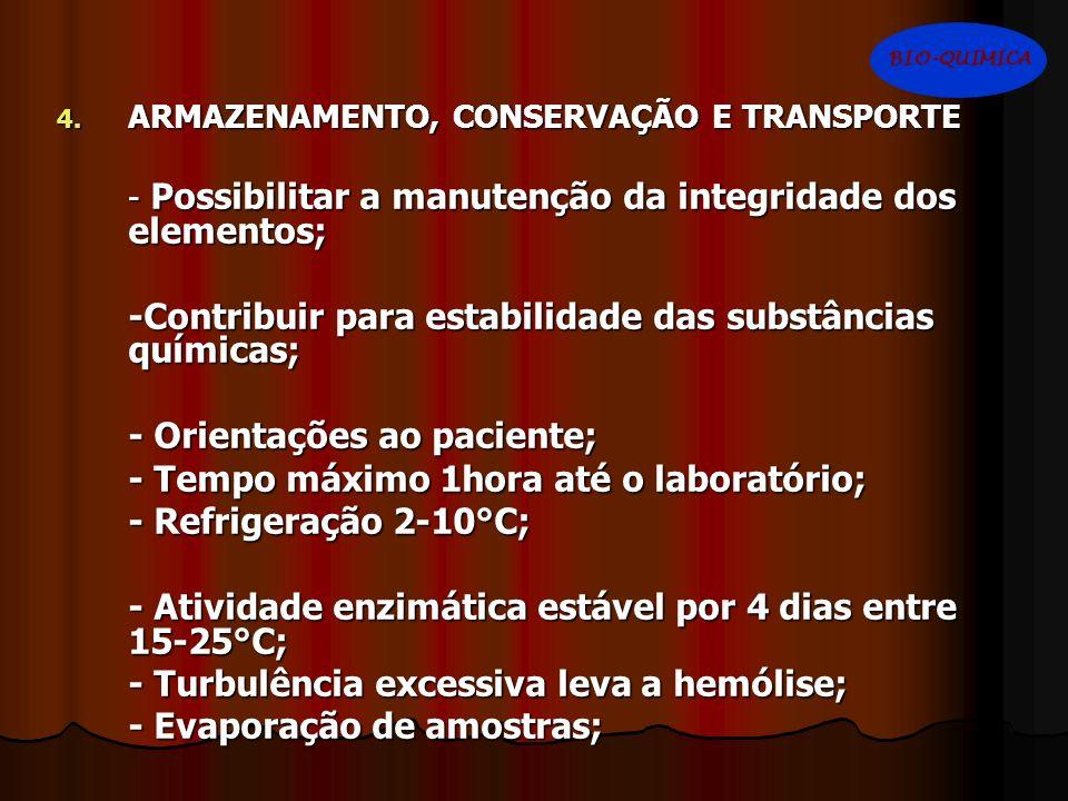 4. ARMAZENAMENTO, CONSERVAÇÃO E TRANSPORTE - Possibilitar a manutenção da integridade dos elementos; -Contribuir para estabilidade das substâncias quí