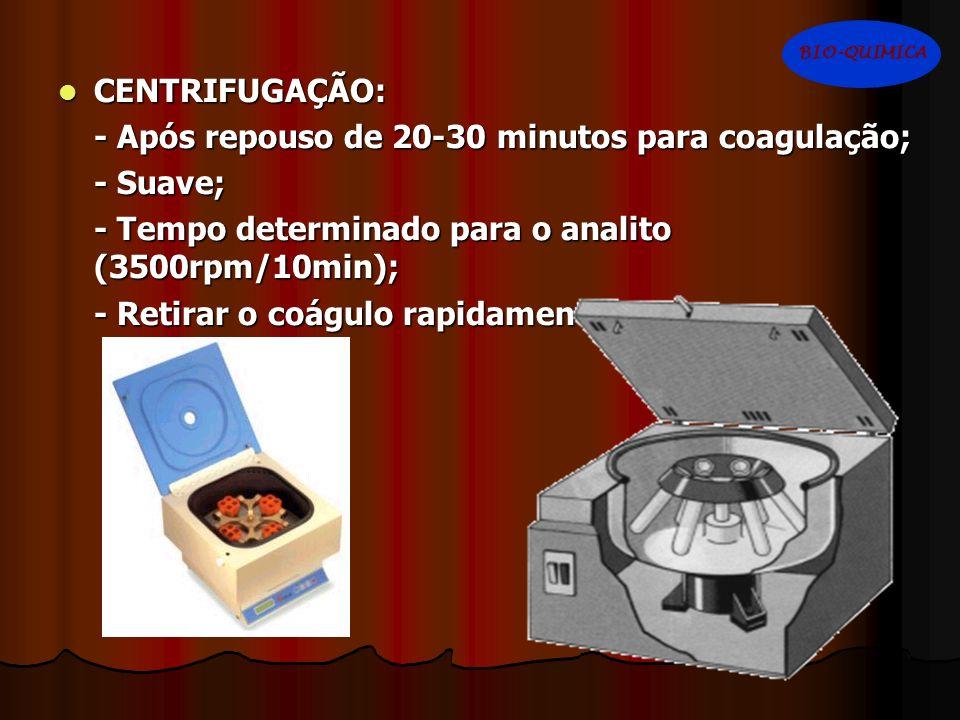 CENTRIFUGAÇÃO: CENTRIFUGAÇÃO: - Após repouso de 20-30 minutos para coagulação; - Suave; - Tempo determinado para o analito (3500rpm/10min); - Retirar