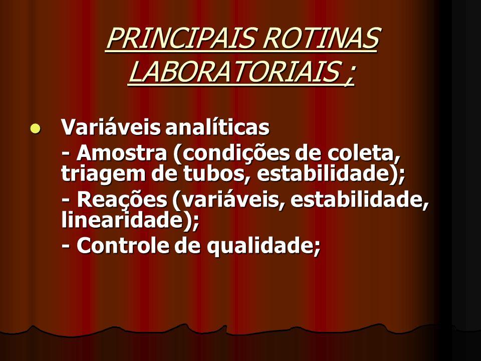 PRINCIPAIS ROTINAS LABORATORIAIS ; Variáveis analíticas Variáveis analíticas - Amostra (condições de coleta, triagem de tubos, estabilidade); - Reaçõe