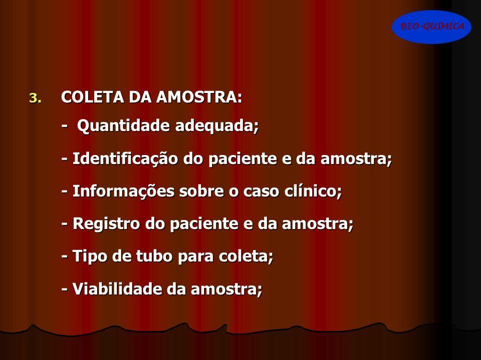 3. COLETA DA AMOSTRA: - Quantidade adequada; - Identificação do paciente e da amostra; - Informações sobre o caso clínico; - Registro do paciente e da