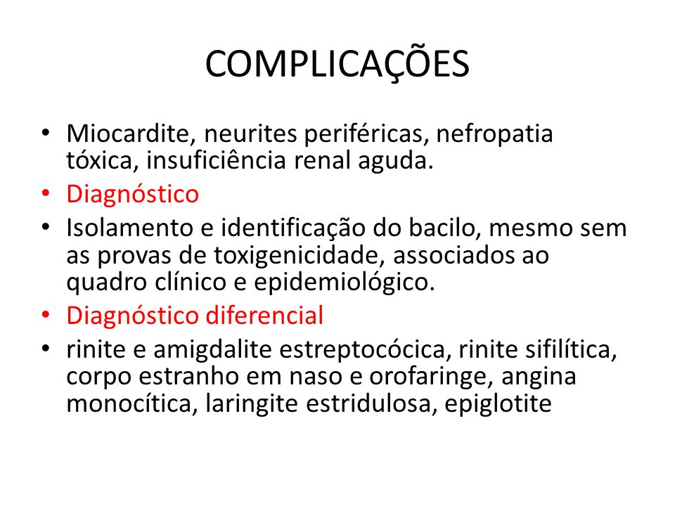 COMPLICAÇÕES Miocardite, neurites periféricas, nefropatia tóxica, insuficiência renal aguda. Diagnóstico Isolamento e identificação do bacilo, mesmo s