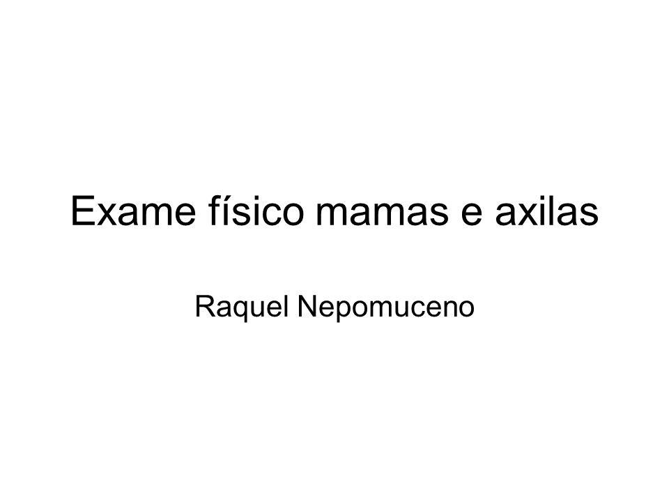 Exame físico mamas e axilas Raquel Nepomuceno