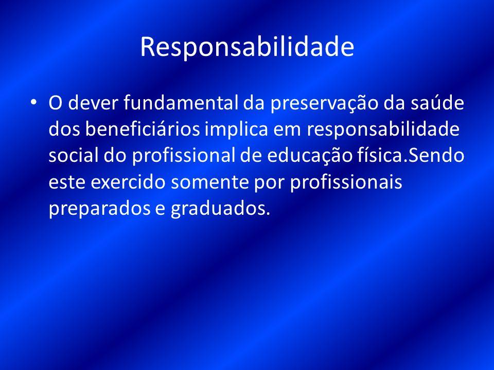 Responsabilidade O dever fundamental da preservação da saúde dos beneficiários implica em responsabilidade social do profissional de educação física.S