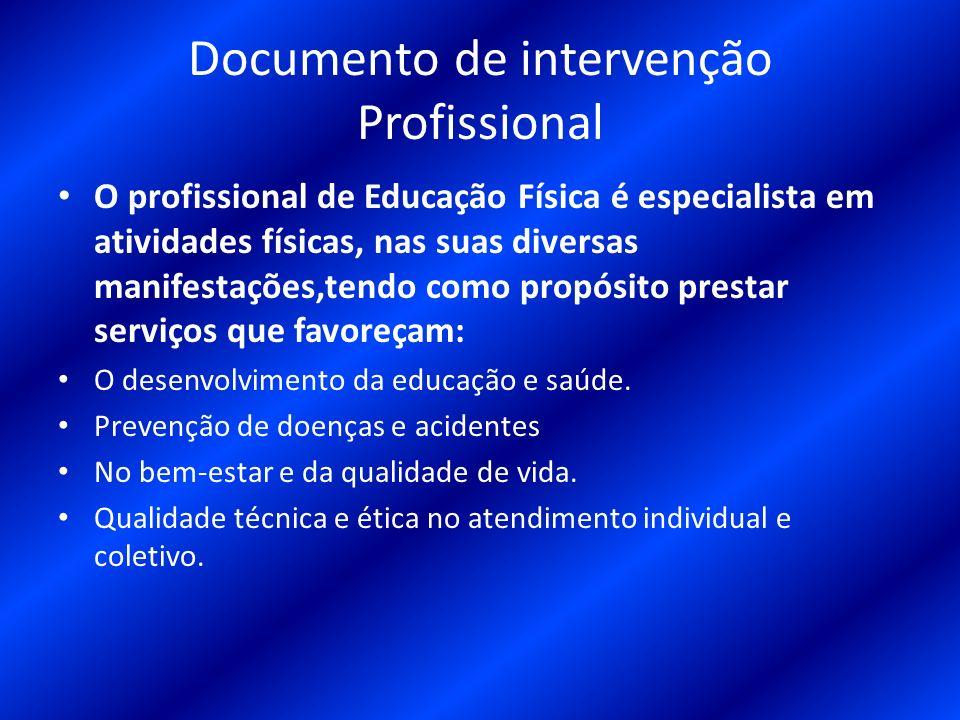 Documento de intervenção Profissional O profissional de Educação Física é especialista em atividades físicas, nas suas diversas manifestações,tendo co