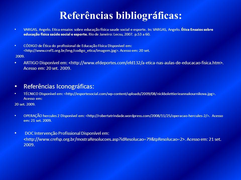 Referências bibliogr á ficas: VARGAS, Angelo. Etica ensaios sobre educação física saude social e esporte. In: VARGAS, Angelo. Ética Ensaios sobre educ
