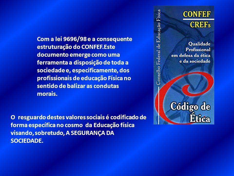 Com a lei 9696/98 e a consequente estruturação do CONFEF.Este documento emerge como uma ferramenta a disposição de toda a sociedade e, especificamente