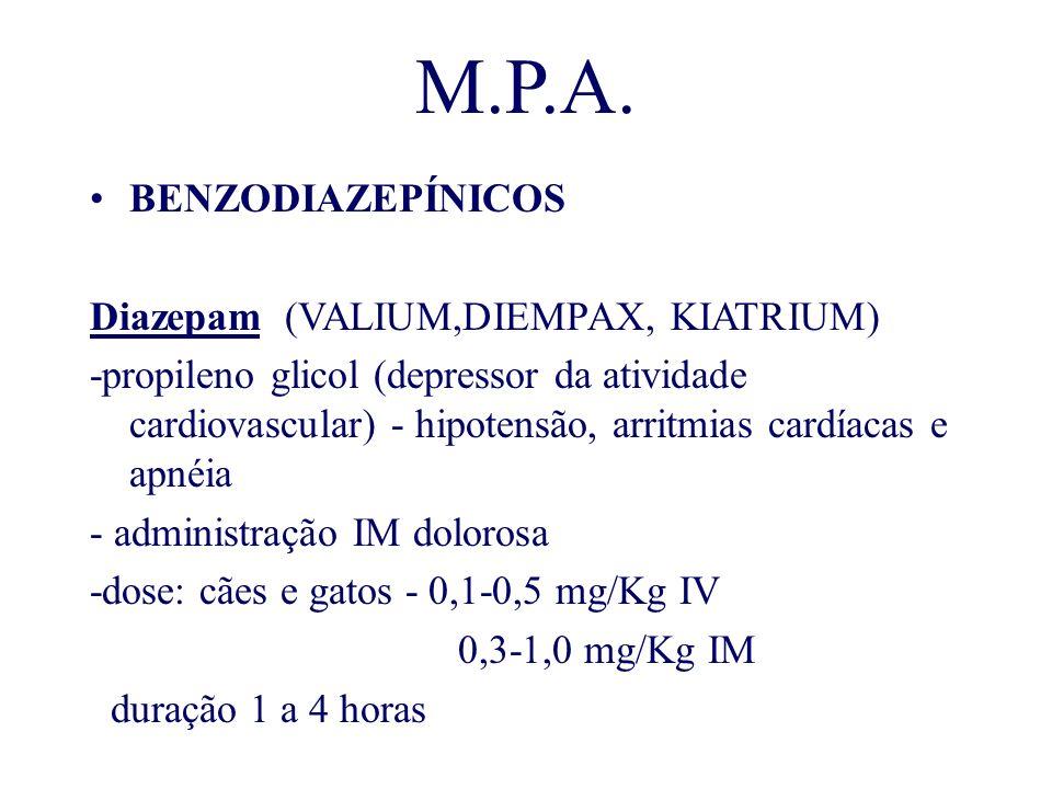 M.P.A. BENZODIAZEPÍNICOS Diazepam (VALIUM,DIEMPAX, KIATRIUM) -propileno glicol (depressor da atividade cardiovascular) - hipotensão, arritmias cardíac