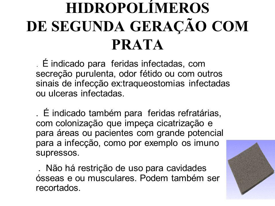 HIDROPOLÍMEROS DE SEGUNDA GERAÇÃO COM PRATA. É indicado para feridas infectadas, com secreção purulenta, odor fétido ou com outros sinais de infecção