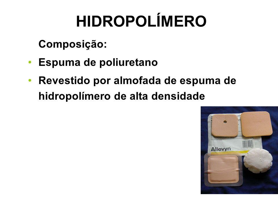 HIDROPOLÍMERO Composição: Espuma de poliuretano Revestido por almofada de espuma de hidropolímero de alta densidade