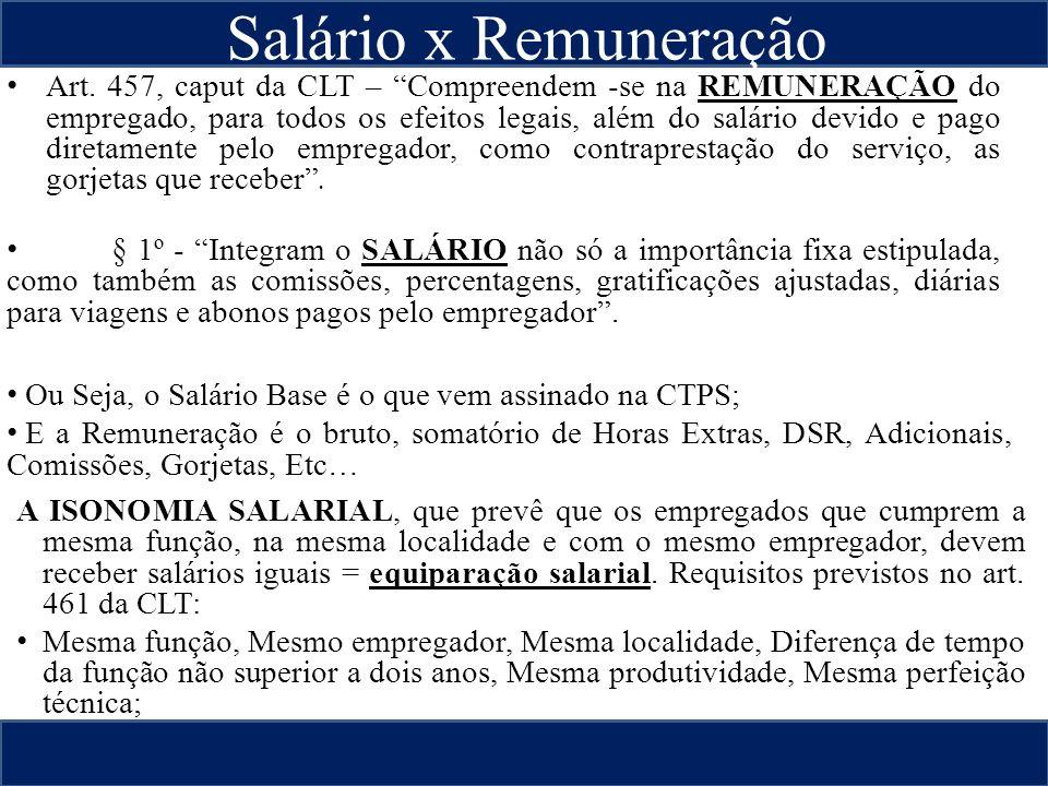 Salário x Remuneração Art. 457, caput da CLT – Compreendem -se na REMUNERAÇÃO do empregado, para todos os efeitos legais, além do salário devido e pag