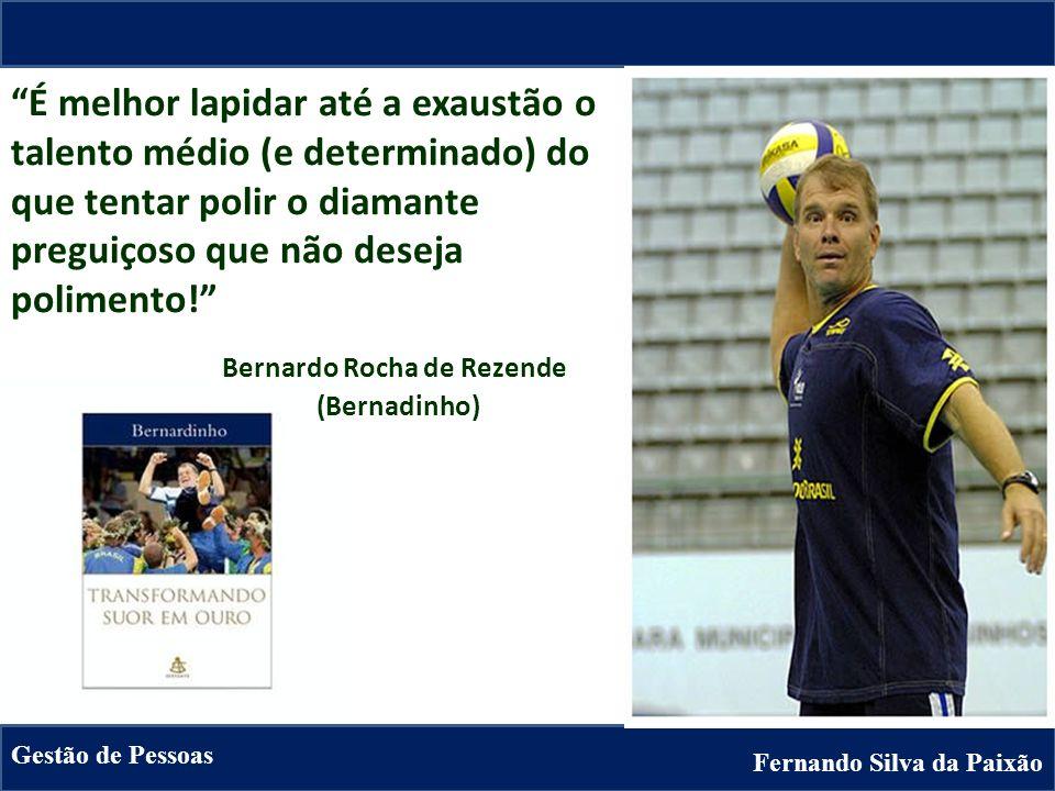 Fernando Silva da Paixão Gestão de Pessoas É melhor lapidar até a exaustão o talento médio (e determinado) do que tentar polir o diamante preguiçoso q