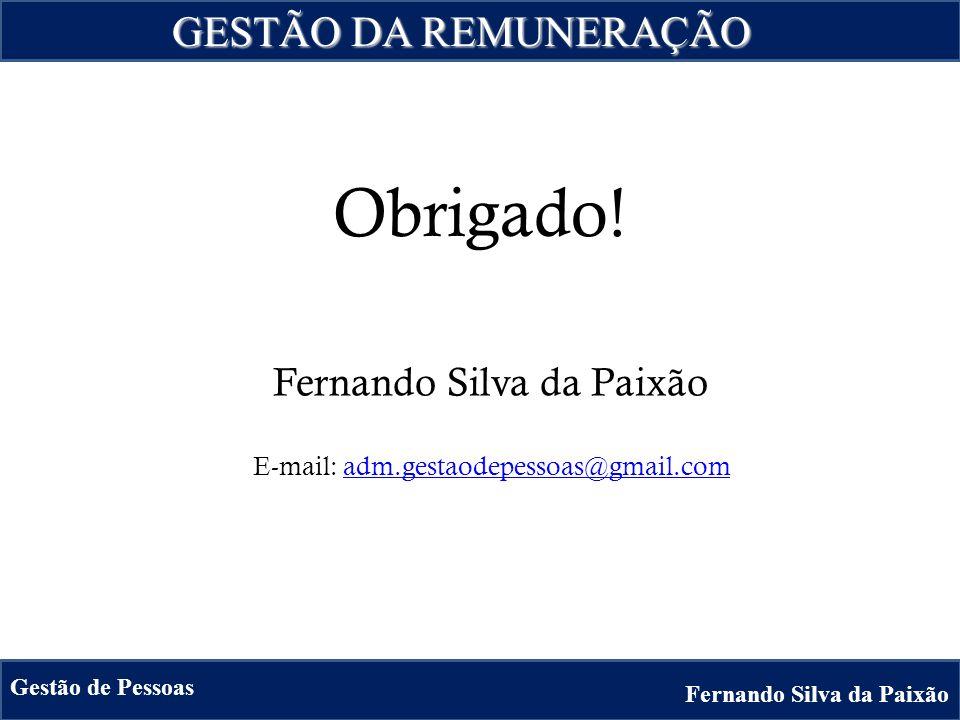 Fernando Silva da Paixão Gestão de Pessoas Obrigado! Fernando Silva da Paixão E-mail: adm.gestaodepessoas@gmail.comadm.gestaodepessoas@gmail.com GESTÃ