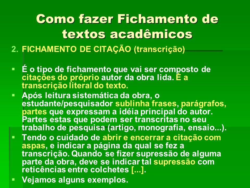 Como fazer Fichamento de textos acadêmicos 2. 2.FICHAMENTO DE CITAÇÃO (transcrição) É o tipo de fichamento que vai ser composto de citações do próprio