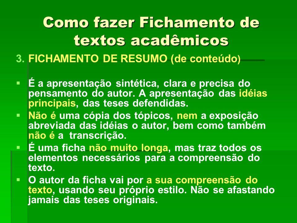 Como fazer Fichamento de textos acadêmicos 3. 3.FICHAMENTO DE RESUMO (de conteúdo ) É a apresentação sintética, clara e precisa do pensamento do autor