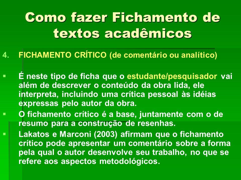 Como fazer Fichamento de textos acadêmicos 4. 4.FICHAMENTO CRÍTICO (de comentário ou analítico) É neste tipo de ficha que o estudante/pesquisador vai