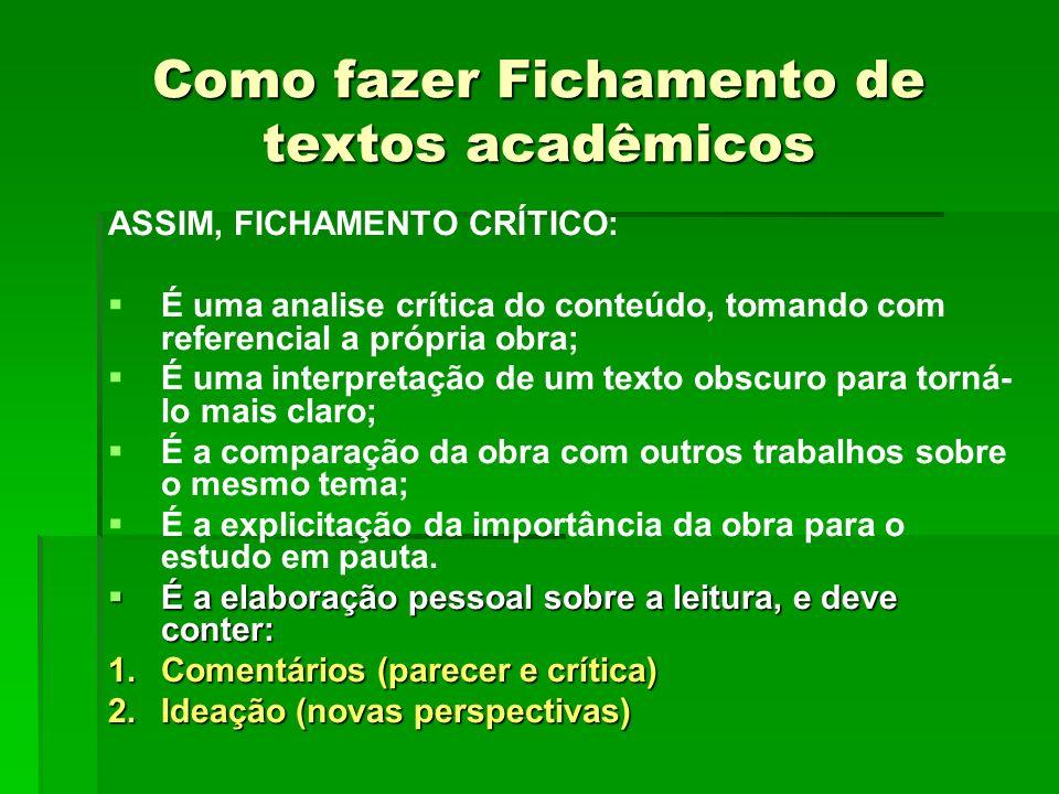 Como fazer Fichamento de textos acadêmicos ASSIM, FICHAMENTO CRÍTICO: É uma analise crítica do conteúdo, tomando com referencial a própria obra; É uma