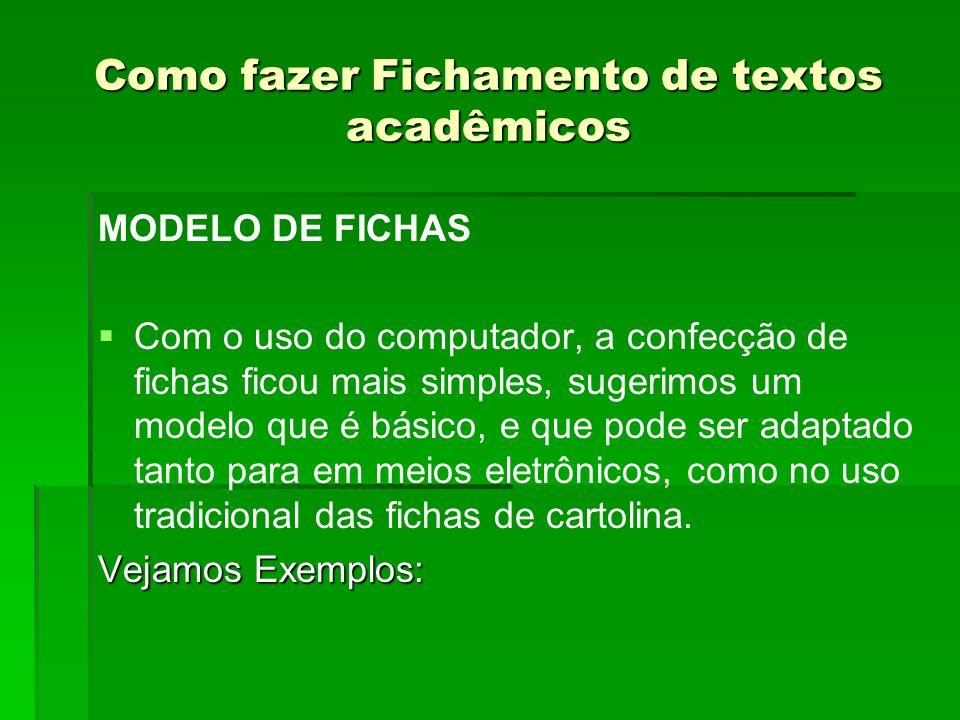 Como fazer Fichamento de textos acadêmicos MODELO DE FICHAS Com o uso do computador, a confecção de fichas ficou mais simples, sugerimos um modelo que