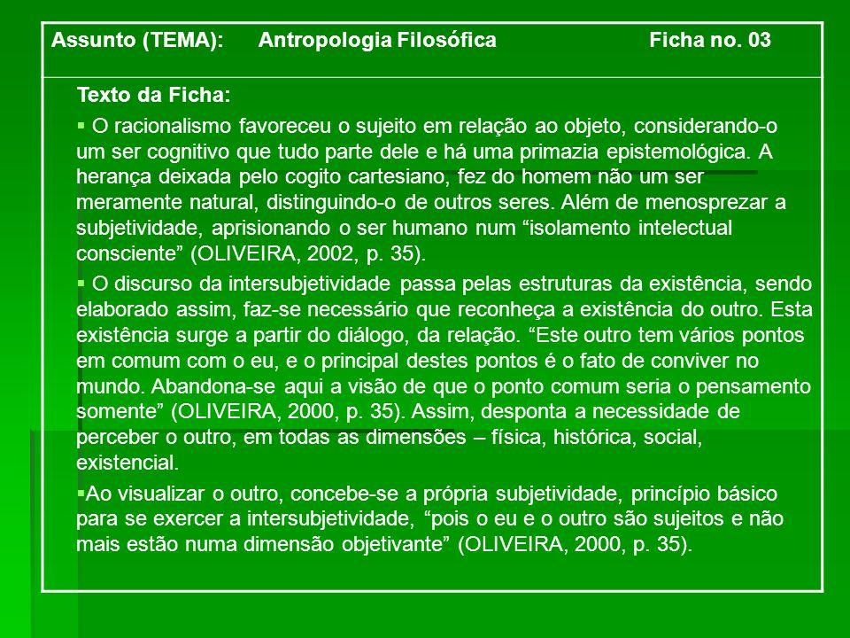 Assunto (TEMA): Antropologia Filosófica Ficha no. 03 Texto da Ficha: O racionalismo favoreceu o sujeito em relação ao objeto, considerando-o um ser co