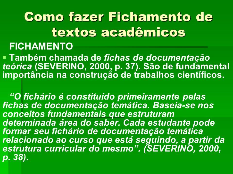 Como fazer Fichamento de textos acadêmicos FICHAMENTO Também chamada de fichas de documentação teórica (SEVERINO, 2000, p. 37). São de fundamental imp