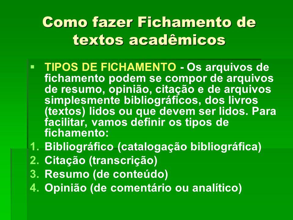 Como fazer Fichamento de textos acadêmicos TIPOS DE FICHAMENTO - Os arquivos de fichamento podem se compor de arquivos de resumo, opinião, citação e d