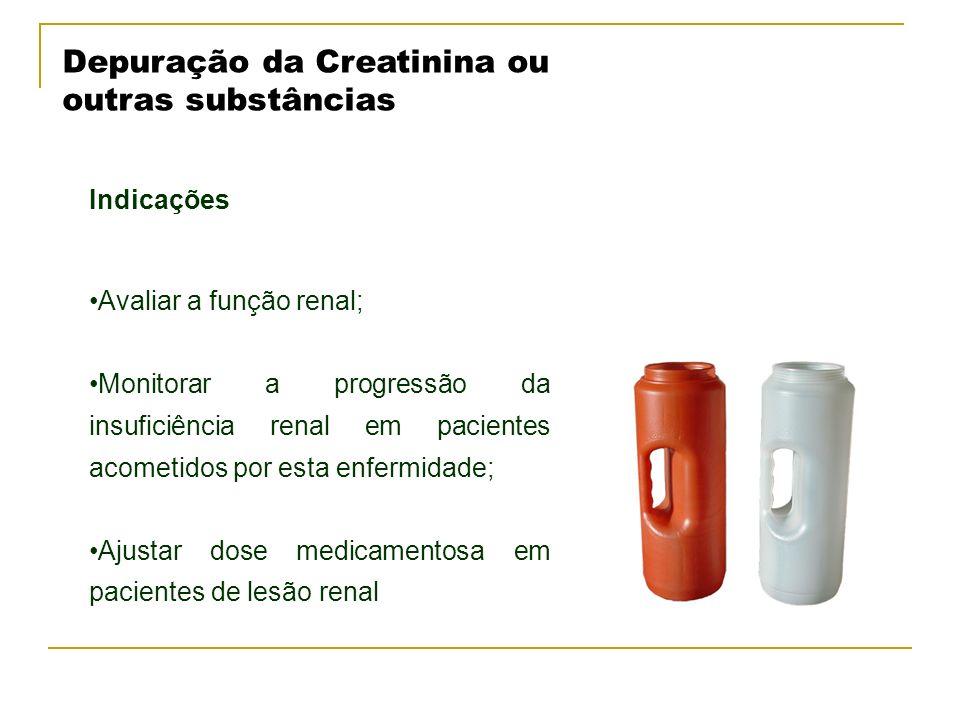 Depuração da Creatinina ou outras substâncias Indicações Avaliar a função renal; Monitorar a progressão da insuficiência renal em pacientes acometidos
