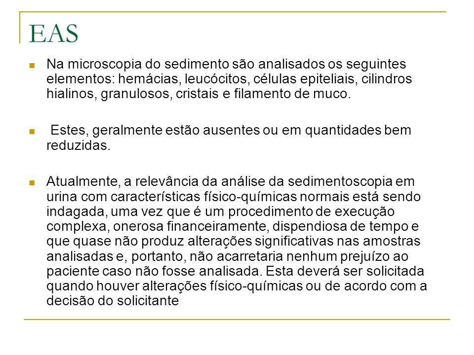 EAS Na microscopia do sedimento são analisados os seguintes elementos: hemácias, leucócitos, células epiteliais, cilindros hialinos, granulosos, crist