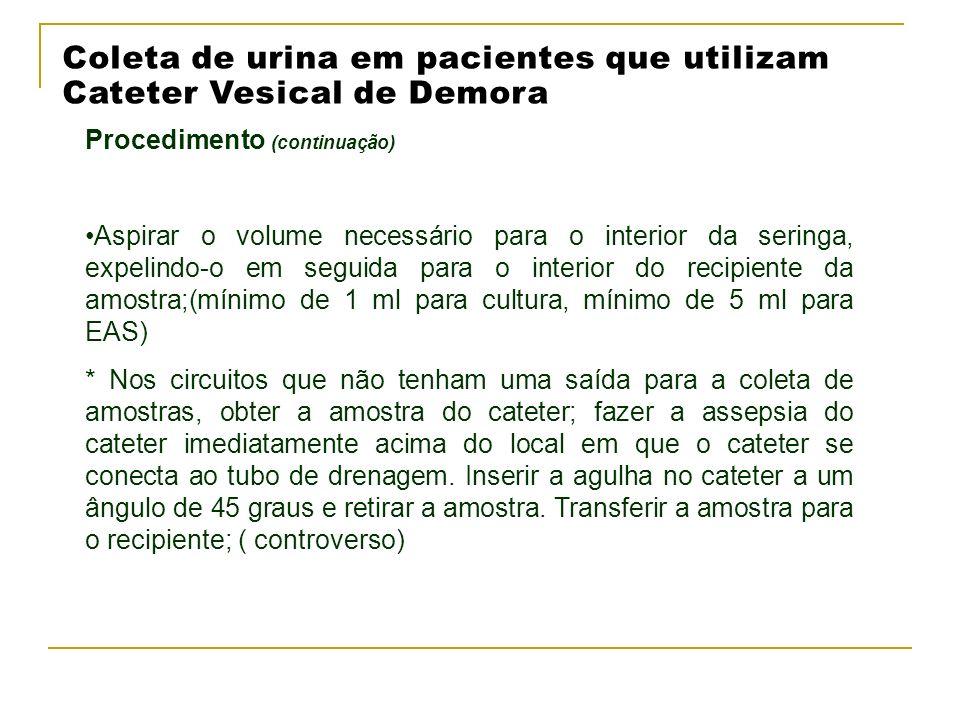 Coleta de urina em pacientes que utilizam Cateter Vesical de Demora Procedimento (continuação) Aspirar o volume necessário para o interior da seringa,