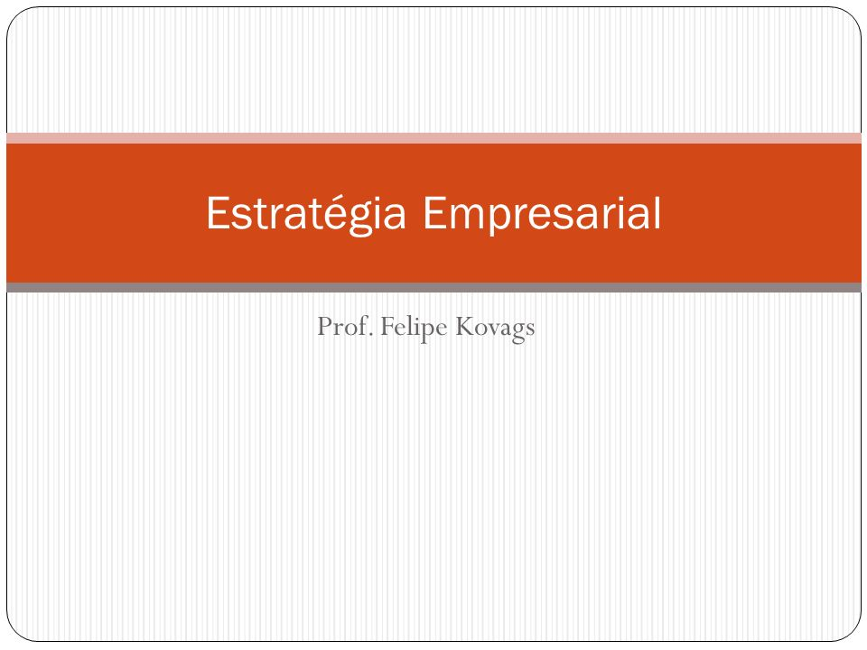 Valores de uma empresa Felipe Kovags - Estratégia Empresarial O enunciado de cada valor deve ser curto.
