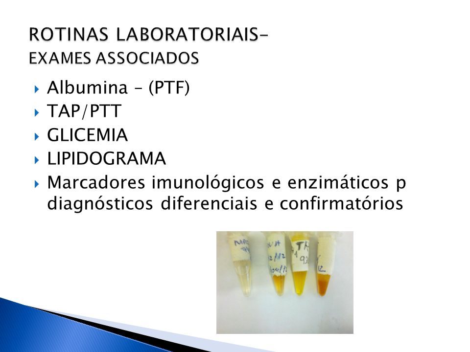 Albumina – (PTF) TAP/PTT GLICEMIA LIPIDOGRAMA Marcadores imunológicos e enzimáticos p diagnósticos diferenciais e confirmatórios