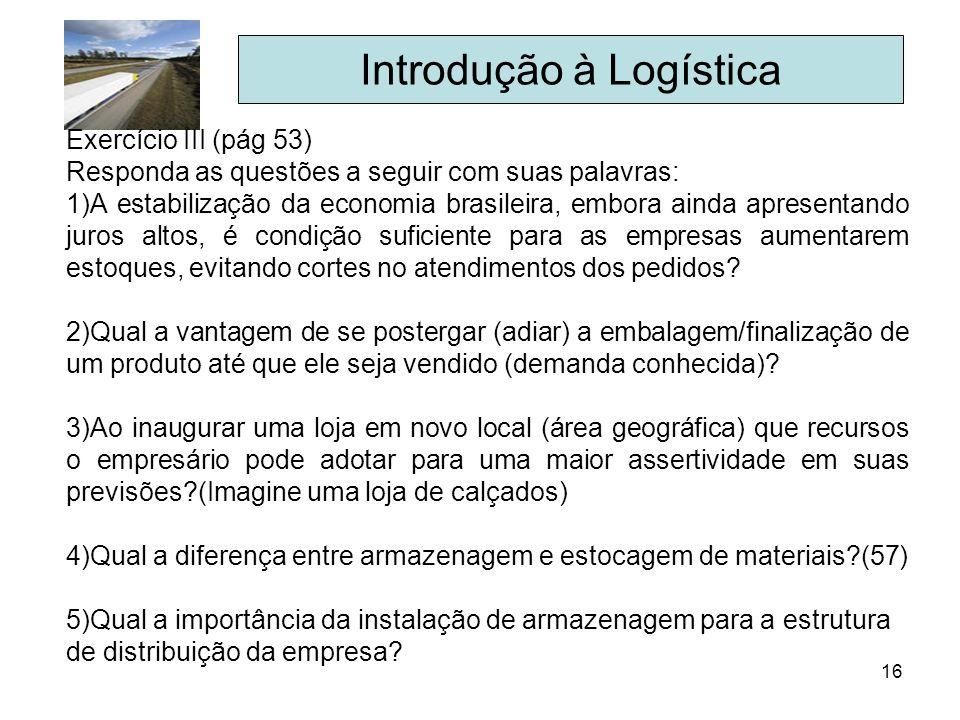 16 Introdução à Logística Exercício III (pág 53) Responda as questões a seguir com suas palavras: 1)A estabilização da economia brasileira, embora ain