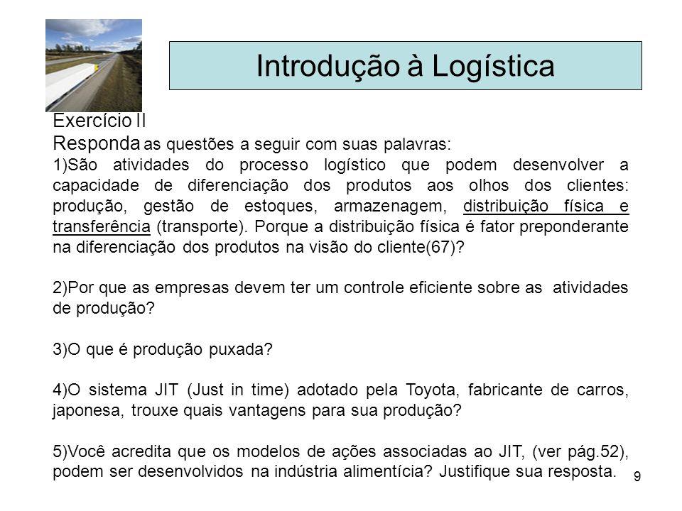9 Introdução à Logística Exercício II Responda as questões a seguir com suas palavras: 1)São atividades do processo logístico que podem desenvolver a