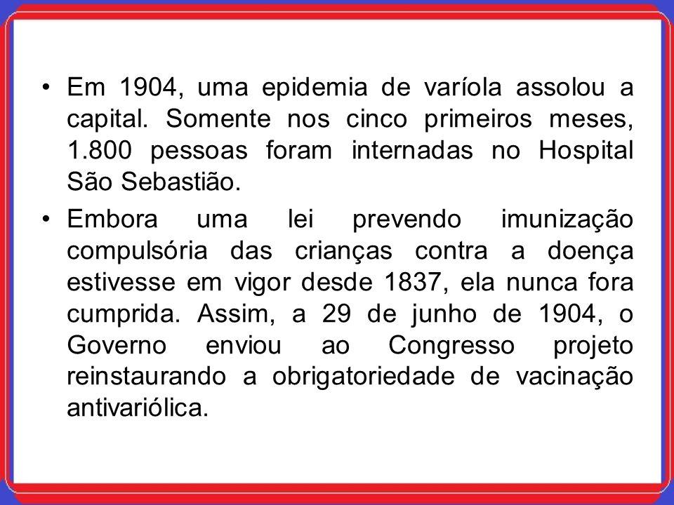 Em 1904, uma epidemia de varíola assolou a capital. Somente nos cinco primeiros meses, 1.800 pessoas foram internadas no Hospital São Sebastião. Embor