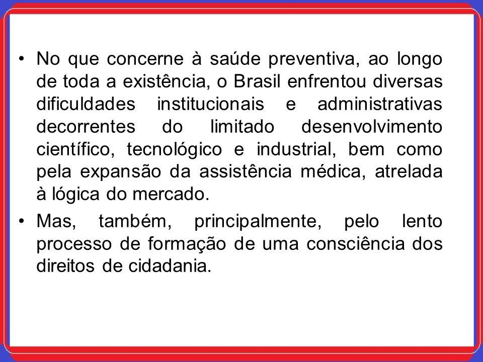No que concerne à saúde preventiva, ao longo de toda a existência, o Brasil enfrentou diversas dificuldades institucionais e administrativas decorrent