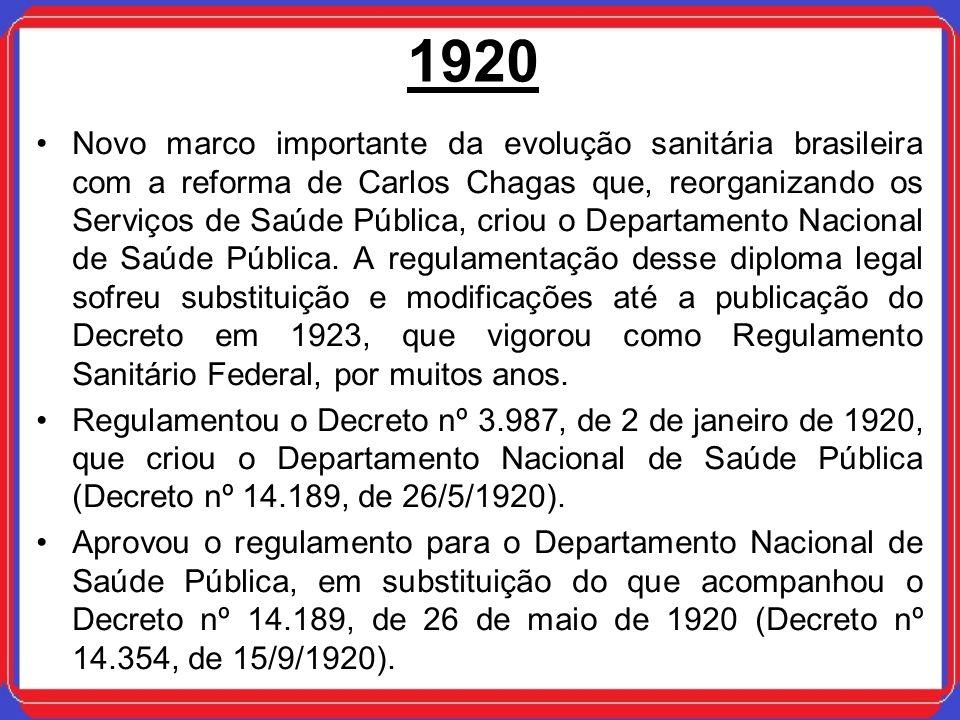 1920 Novo marco importante da evolução sanitária brasileira com a reforma de Carlos Chagas que, reorganizando os Serviços de Saúde Pública, criou o De