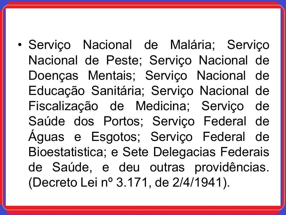 Serviço Nacional de Malária; Serviço Nacional de Peste; Serviço Nacional de Doenças Mentais; Serviço Nacional de Educação Sanitária; Serviço Nacional