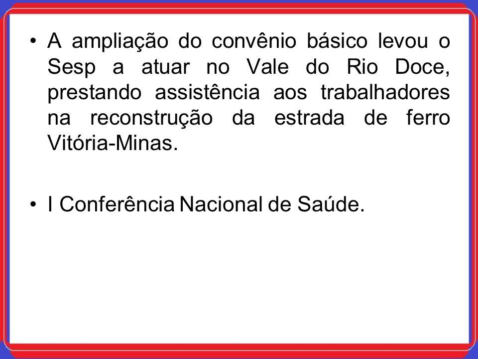 A ampliação do convênio básico levou o Sesp a atuar no Vale do Rio Doce, prestando assistência aos trabalhadores na reconstrução da estrada de ferro V