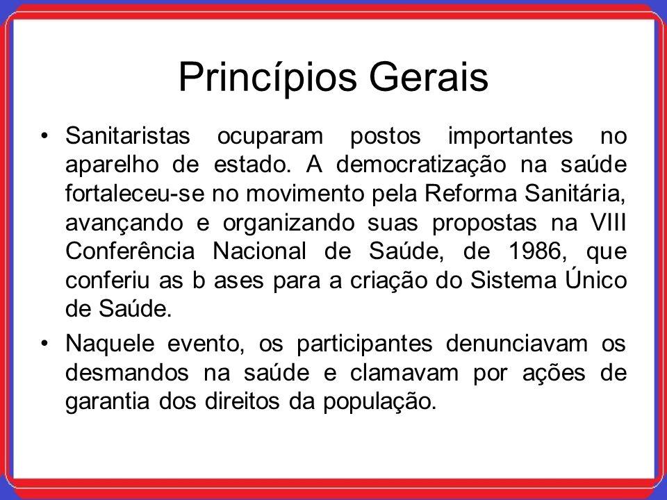 Princípios Gerais Sanitaristas ocuparam postos importantes no aparelho de estado. A democratização na saúde fortaleceu-se no movimento pela Reforma Sa