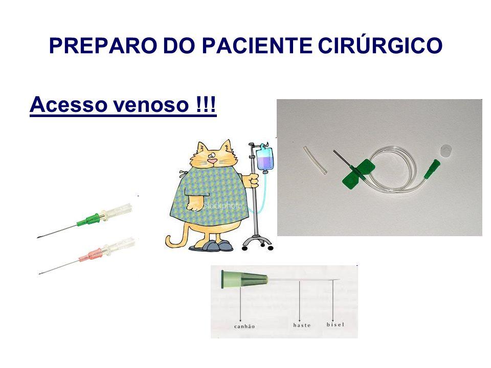 PREPARO DO PACIENTE CIRÚRGICO Acesso venoso !!!