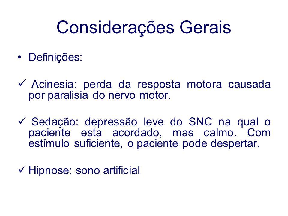 Considerações Gerais Definições: Acinesia: perda da resposta motora causada por paralisia do nervo motor. Sedação: depressão leve do SNC na qual o pac