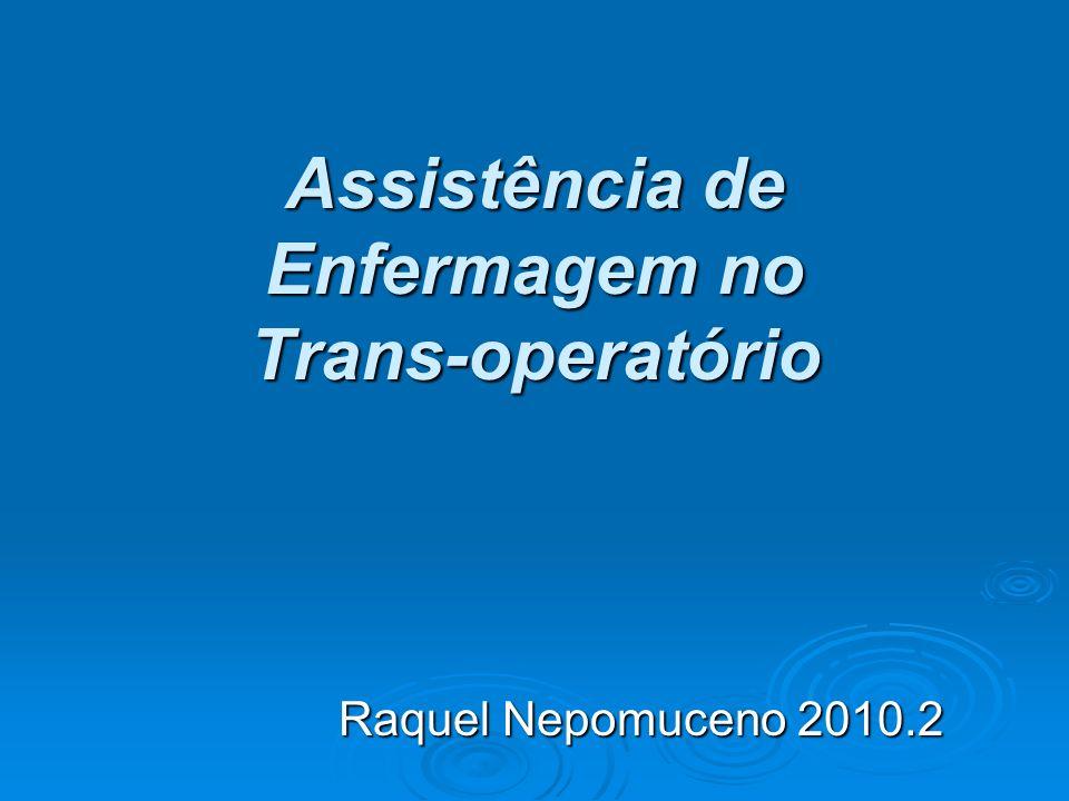 Assistência de Enfermagem no Trans-operatório Raquel Nepomuceno 2010.2