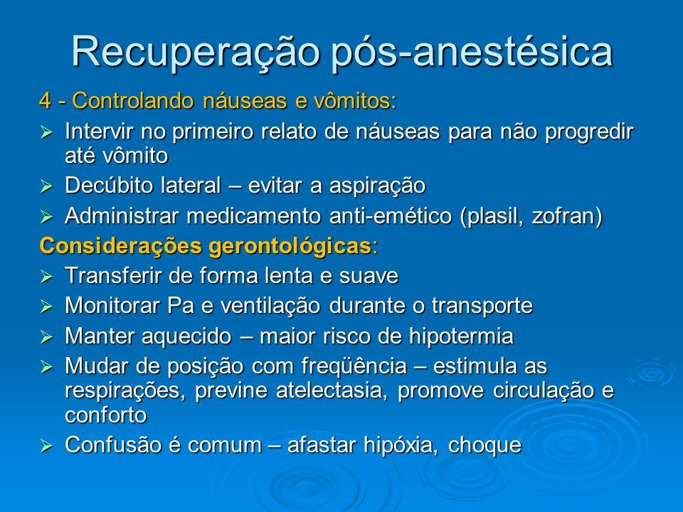 Recuperação pós-anestésica 4 - Controlando náuseas e vômitos: Intervir no primeiro relato de náuseas para não progredir até vômito Intervir no primeir