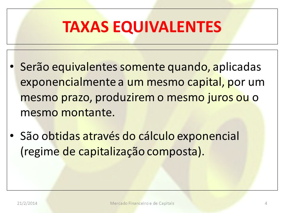 TAXAS EFETIVAS E TAXAS NOMINAIS TAXA NOMINAL PARA EFETIVA Taxa Nominal ( ) Taxa de Capitalização (y x ) Taxa Efetiva TAXA EFETIVA PARA NOMINAL Taxa Efetiva ( ) Taxa de Capitalização ( ) Taxa Nominal 1521/2/2014Mercado Financeiro e de Capitais