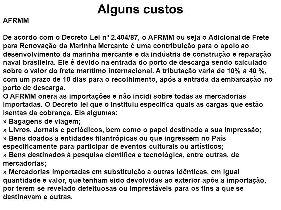 Alguns custos AFRMM De acordo com o Decreto Lei nº 2.404/87, o AFRMM ou seja o Adicional de Frete para Renovação da Marinha Mercante é uma contribuiçã