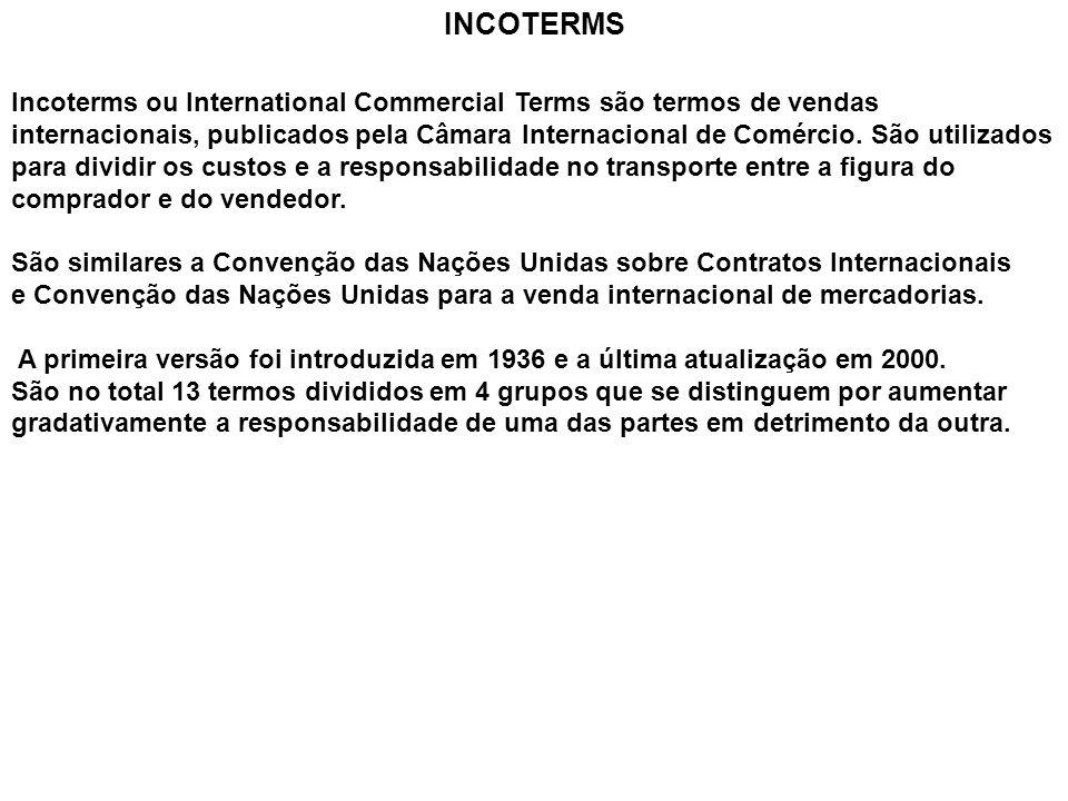 INCOTERMS Incoterms ou International Commercial Terms são termos de vendas internacionais, publicados pela Câmara Internacional de Comércio. São utili